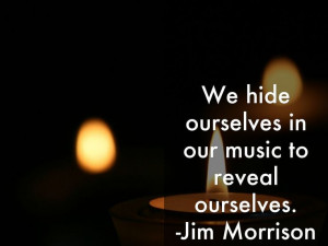 "... music to reveal ourselves. -Jim Morrison"" - A Haiku Deck: #quotes"