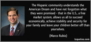 The Hispanic community understands the American Dream and have not ...