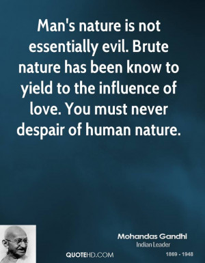 Man's nature is not essentially evil. Brute nature has been know to ...