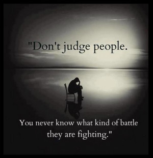 Inspirational Quotes: Don't judge people. You never know what kind of ...