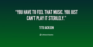 You have to feel that music. You just can't play it sterilely.""