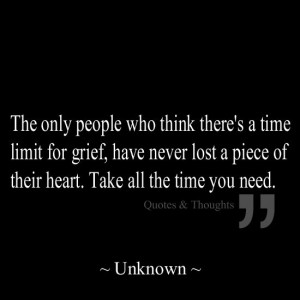 The only people who think there's a time limit for grief, have never ...