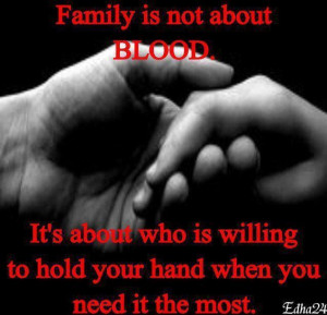 Family Is Not About Blood. It's About Who Is Willing To Hold Your ...