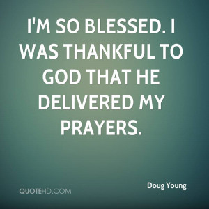 so blessed. I was thankful to God that he delivered my prayers.