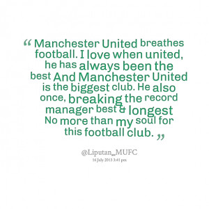 Quotes Picture: manchester united breathes football i love when united ...