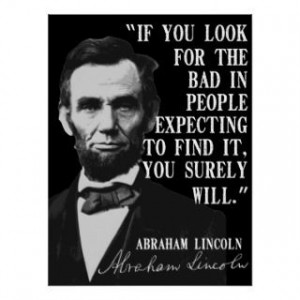 Abraham Lincoln Quotes If You Look for the Bad