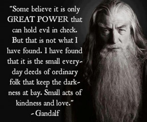Gandalf ... on small acts of kindness and love