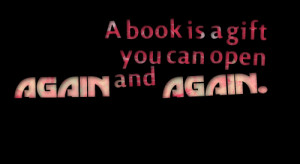 Quotes Picture: a book is a gift you can open again and again