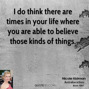 nicole kidman quote i do think there are times in your life where you