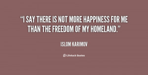 say there is not more happiness for me than the freedom of my ...