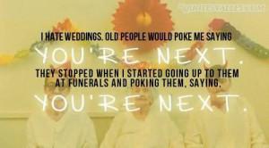 Hate Weddings, Old People Would Poke Me Saying