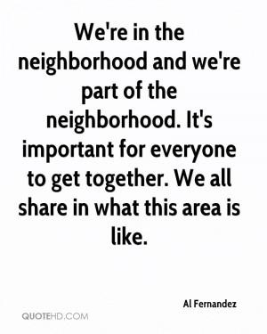We're in the neighborhood and we're part of the neighborhood. It's ...