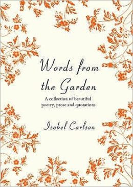 Words from the Garden: A Collection of Beautiful Poetry, Prose and ...