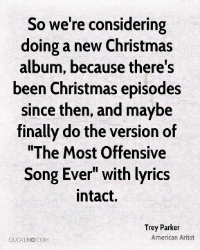 Trey Parker - So we're considering doing a new Christmas album ...