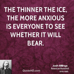 The thinner the ice, the more anxious is everyone to see whether it ...