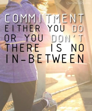 Commitment Either You Do Or You Don't There Is No In-Between