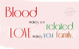 Family Quote: Blood makes you related, Love makes you... Family-(2)