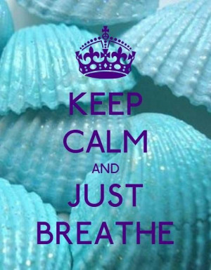 Keep Calm and Just Breathe!