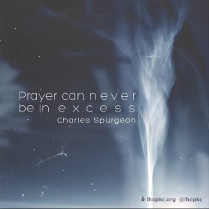 Prayer can never be in excess - Charles Spurgeon
