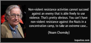 Non-violent resistance activities cannot succeed against an enemy that ...