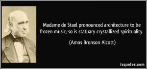Madame de Stael pronounced architecture to be frozen music; so is ...