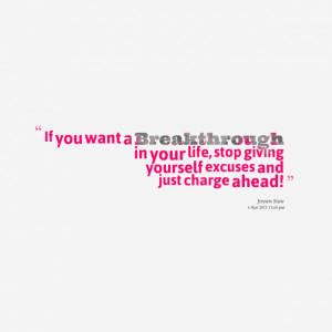 Quotes Picture: if you want a breakthrough in your life, stop giving ...