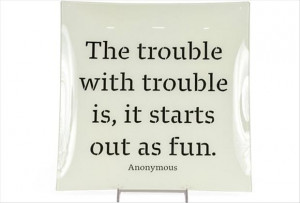 ... .com/the-trouble-with-trouble-isit-starts-out-as-fun-funny-quote