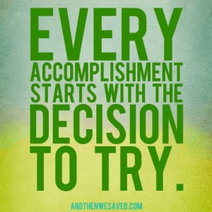 Every accomplishment starts with the decision to try. Make 2014 the ...