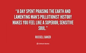 day spent praising the earth and lamenting man's pollutionist ...