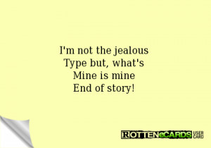 not the jealous Type but, what's Mine is mine End of story!