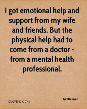 help and support from my wife and friends. But the physical help ...