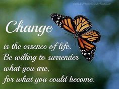 Change is the essence of life. More