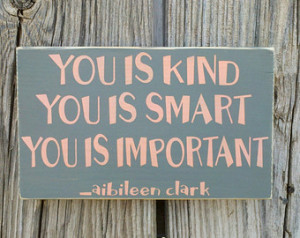 ... You Is Important Hand Painted Sign Aibileen Clark Quote Grey and Coral