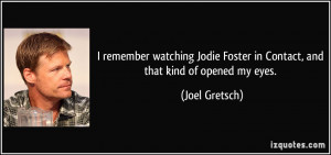 remember watching Jodie Foster in Contact, and that kind of opened ...