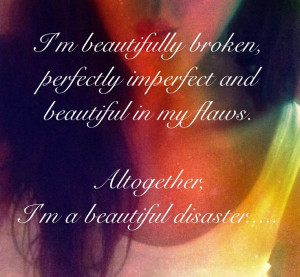 Quote I'm beautifully broken, perfectly imperfect and beautiful in my ...