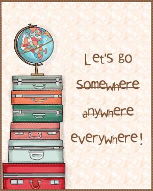 Let's Go Somewhere, Anywhere…Everywhere