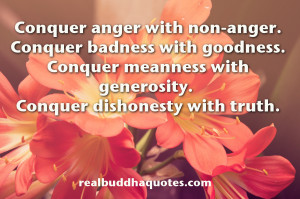"""... meanness with generosity. Conquer dishonesty with truth."""" The Buddha"""