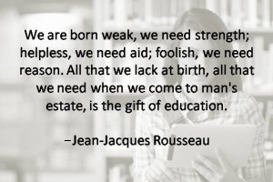 ... education. -Jean-Jacques Rousseau #Quotesabouteducation #