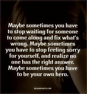 Maybe sometimes you have to stop waiting for someone to come along and ...