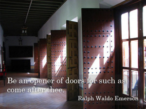 """Be an opener of doors for such as come after thee."""" – Ralph Waldo ..."""