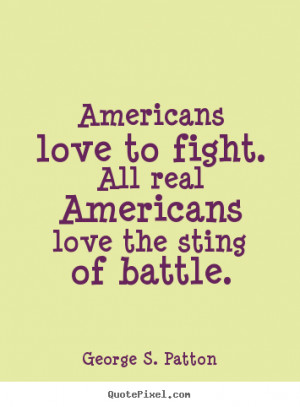quotes about love - Americans love to fight. all real americans