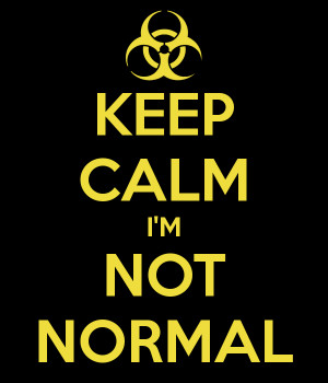 keep-calm-i-m-not-normal-1.png
