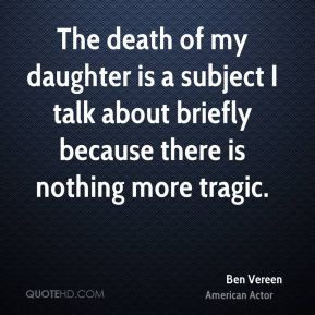 The death of my daughter is a subject I talk about briefly because ...