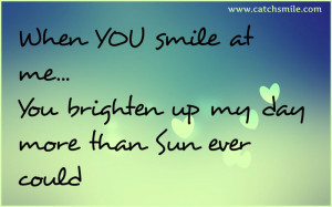 When You Smile At Me - You Brighten Up My Day More than Sun Ever Could