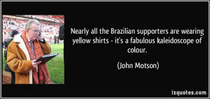 Nearly all the Brazilian supporters are wearing yellow shirts - it's a ...