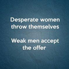 It's a pet peeve of mine. Desperate, attention seeking women make us ...