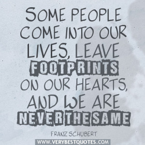 love quotes, Some people come into our lives, leave footprints on our ...