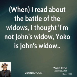When) I read about the battle of the widows, I thought 'I'm not John ...