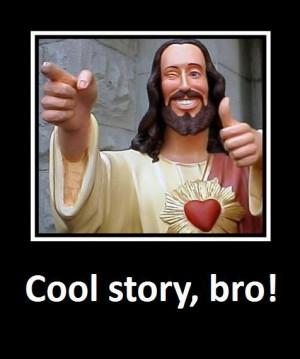 yeah that was a cool story jesus was a story