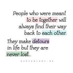 People who were meant to be together will always find their way back ...